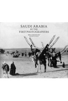 Saudi Arabia by the First Photographers