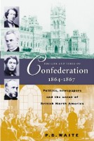 The Life and Times of Confederation 1864-1867
