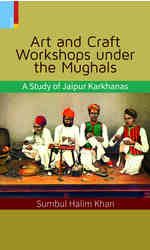 Art and Carft Worksops under the Mughals