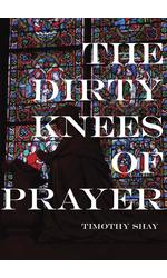 The Dirty Knees of Prayer