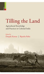 Tilling the Land: Agricultural Knowledge and Practices in Colonial India
