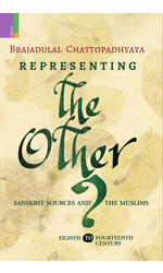 Representing the Other: Sanskrit Sources and the Muslims, Eighth to Fourteen Century
